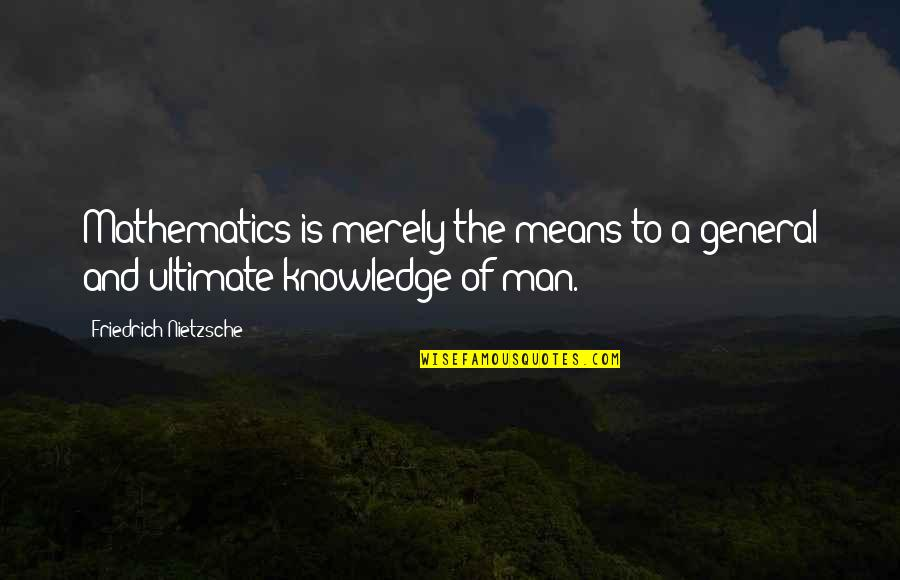 Why You Should Smile Quotes By Friedrich Nietzsche: Mathematics is merely the means to a general