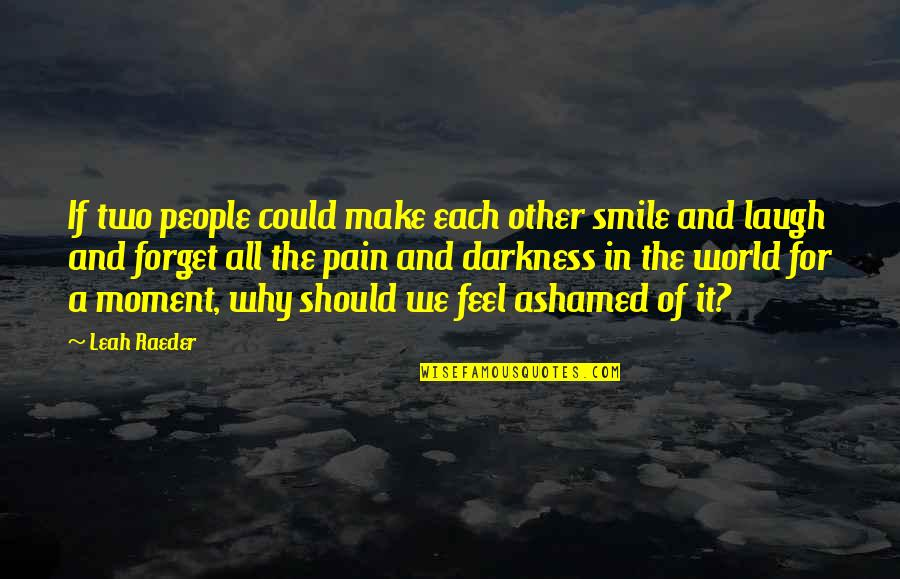 Why You Should Smile Quotes By Leah Raeder: If two people could make each other smile