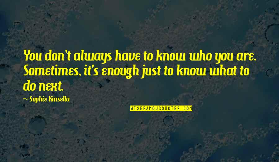 Why You Should Smile Quotes By Sophie Kinsella: You don't always have to know who you