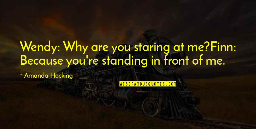 Why You Staring At Me Quotes By Amanda Hocking: Wendy: Why are you staring at me?Finn: Because