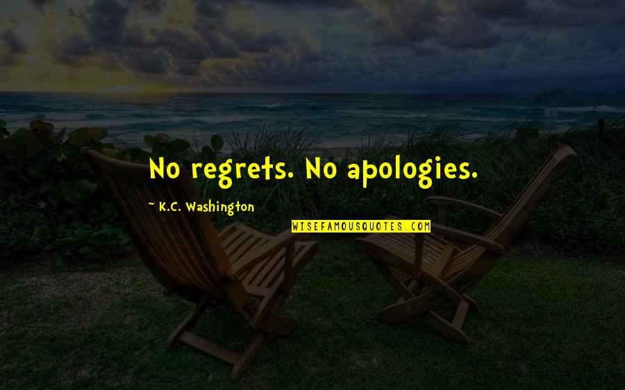 Why You Staring At Me Quotes By K.C. Washington: No regrets. No apologies.