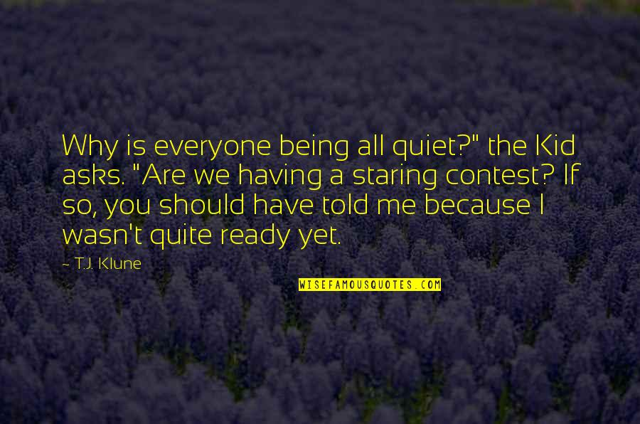 "Why You Staring At Me Quotes By T.J. Klune: Why is everyone being all quiet?"" the Kid"