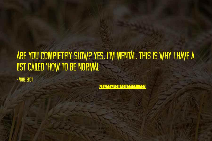 Why'm Quotes By Anne Eliot: Are you completely slow? YES. I'm mental. This