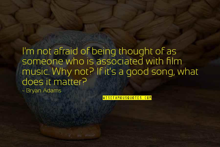 Why'm Quotes By Bryan Adams: I'm not afraid of being thought of as