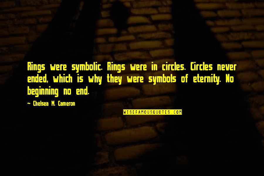 Why'm Quotes By Chelsea M. Cameron: Rings were symbolic. Rings were in circles. Circles