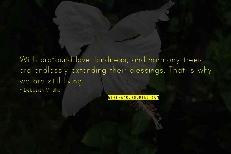 Why'm Quotes By Debasish Mridha: With profound love, kindness, and harmony trees are