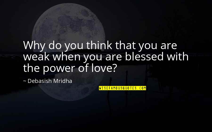 Why'm Quotes By Debasish Mridha: Why do you think that you are weak