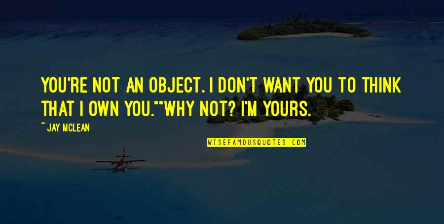 Why'm Quotes By Jay McLean: You're not an object. I don't want you