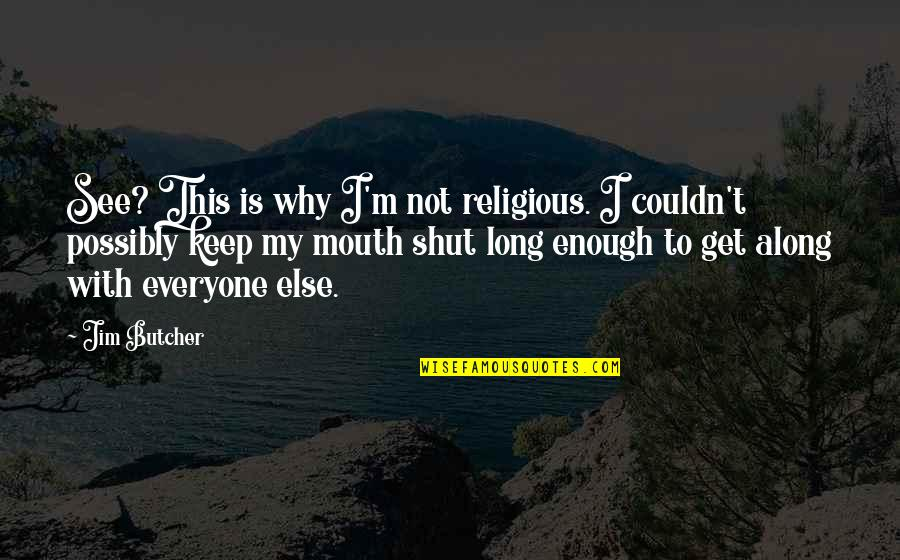 Why'm Quotes By Jim Butcher: See? This is why I'm not religious. I