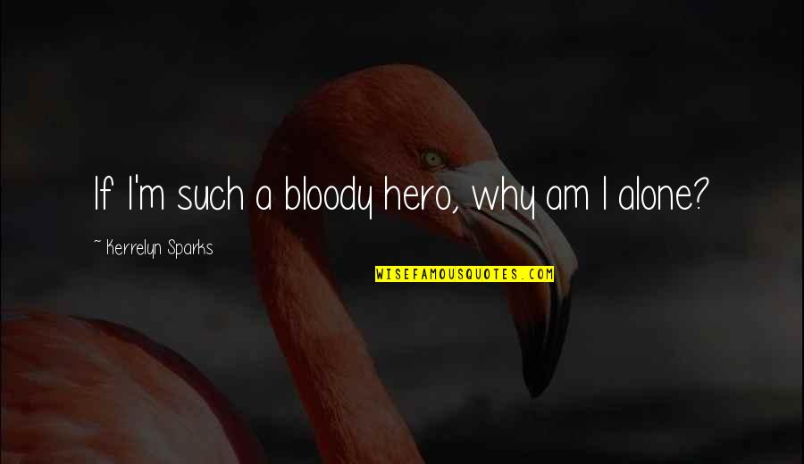 Why'm Quotes By Kerrelyn Sparks: If I'm such a bloody hero, why am