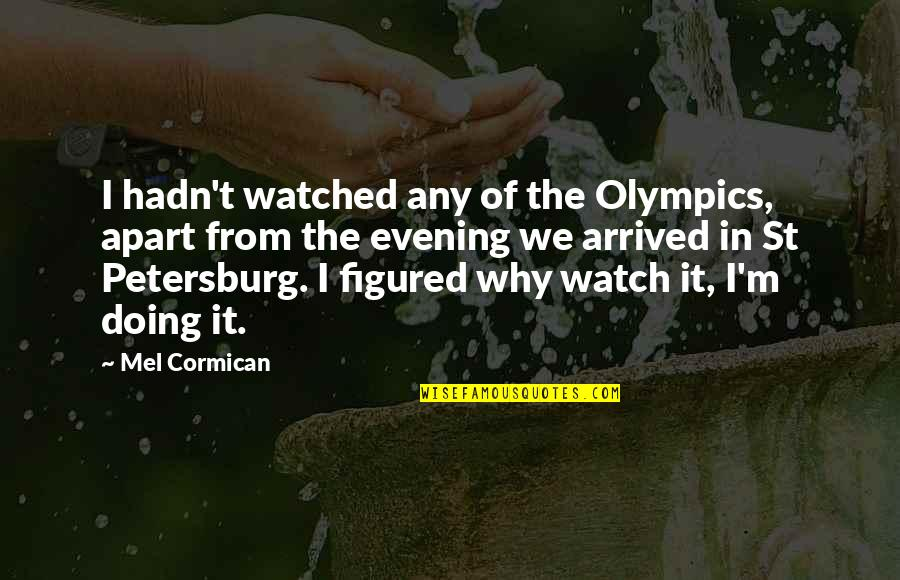 Why'm Quotes By Mel Cormican: I hadn't watched any of the Olympics, apart
