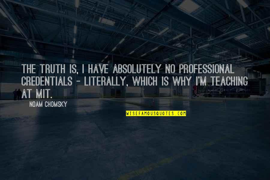 Why'm Quotes By Noam Chomsky: The truth is, I have absolutely no professional
