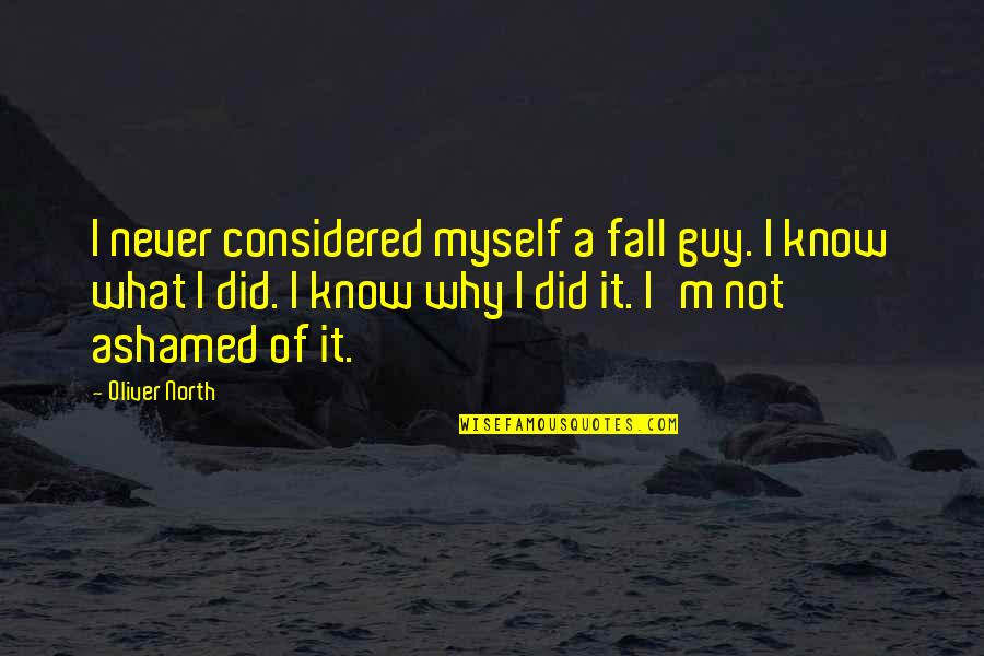 Why'm Quotes By Oliver North: I never considered myself a fall guy. I