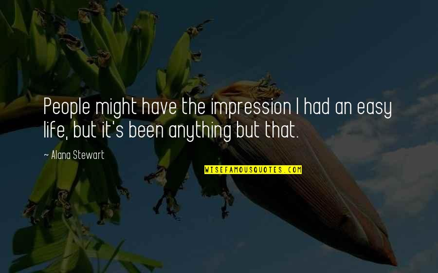 Wicked Family Quotes By Alana Stewart: People might have the impression I had an