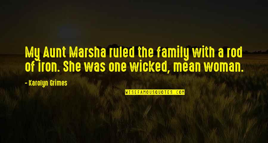 Wicked Family Quotes By Karolyn Grimes: My Aunt Marsha ruled the family with a