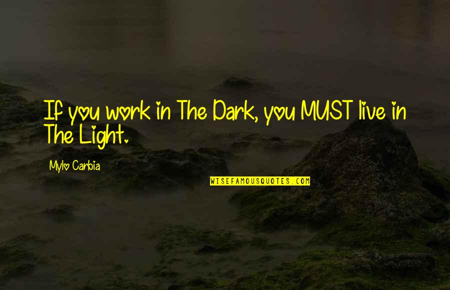 Wicked Family Quotes By Mylo Carbia: If you work in The Dark, you MUST