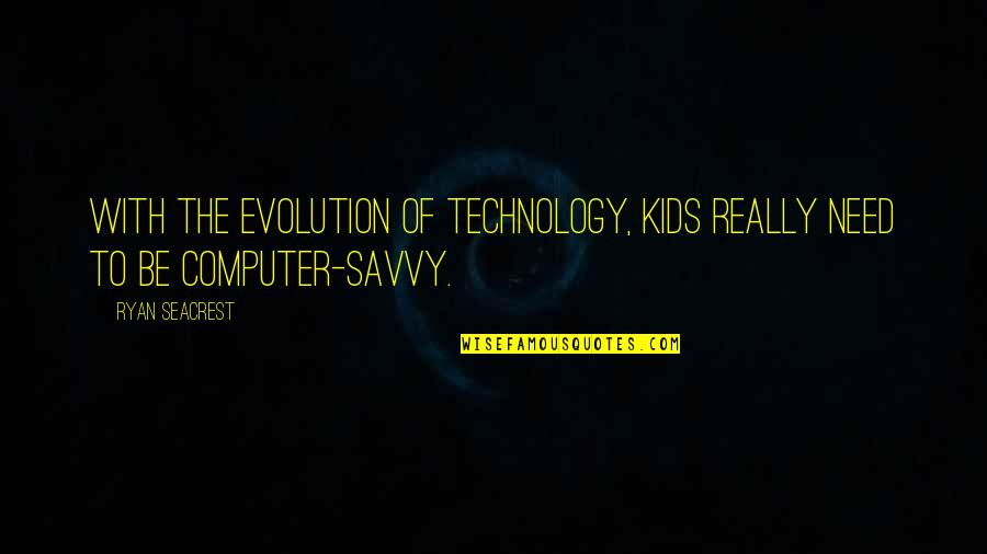 Wicked Family Quotes By Ryan Seacrest: With the evolution of technology, kids really need