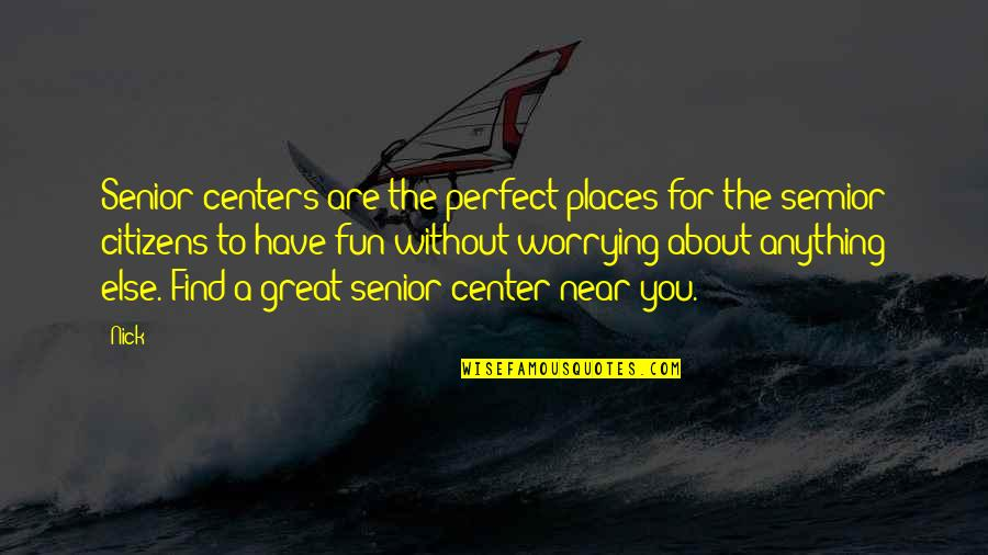 Wicked Games Quotes By Nick: Senior centers are the perfect places for the