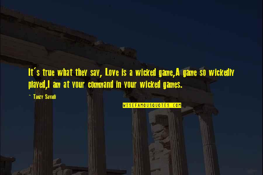 Wicked Games Quotes By Tanzy Sayadi: It's true what they say, Love is a