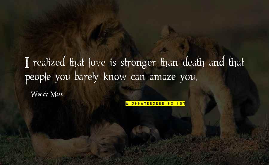Wicked Games Quotes By Wendy Mass: I realized that love is stronger than death