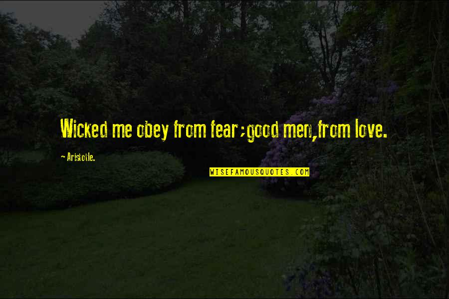 Wicked Love Quotes By Aristotle.: Wicked me obey from fear;good men,from love.