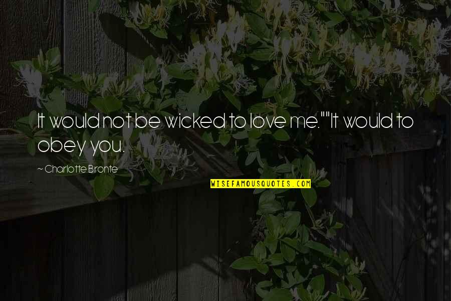 """Wicked Love Quotes By Charlotte Bronte: It would not be wicked to love me.""""""""It"""