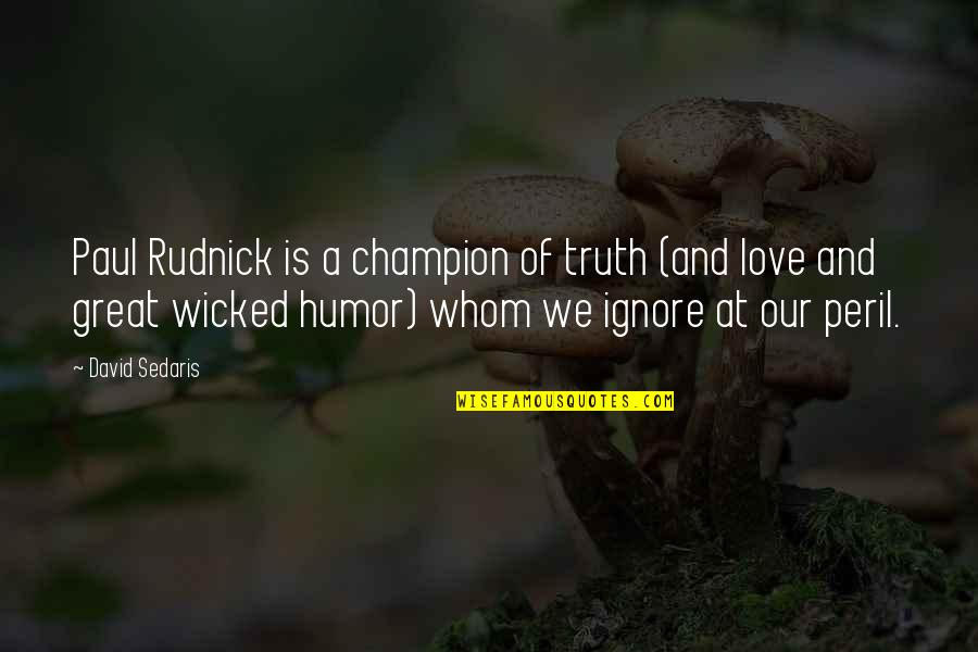 Wicked Love Quotes By David Sedaris: Paul Rudnick is a champion of truth (and