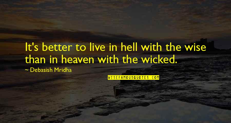 Wicked Love Quotes By Debasish Mridha: It's better to live in hell with the