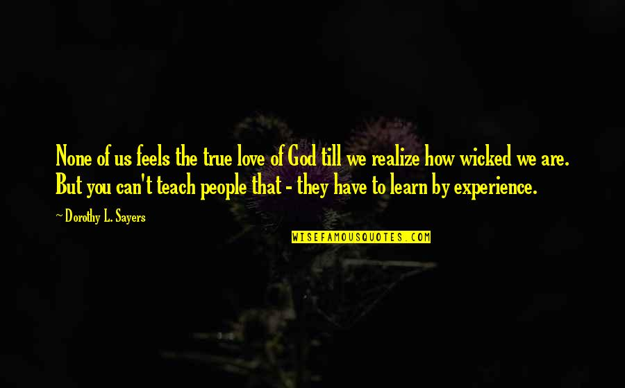 Wicked Love Quotes By Dorothy L. Sayers: None of us feels the true love of