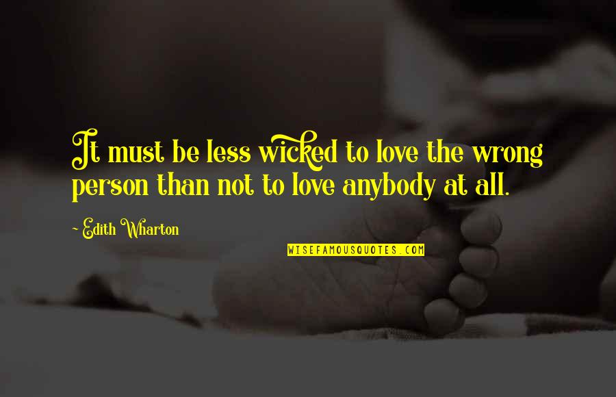 Wicked Love Quotes By Edith Wharton: It must be less wicked to love the