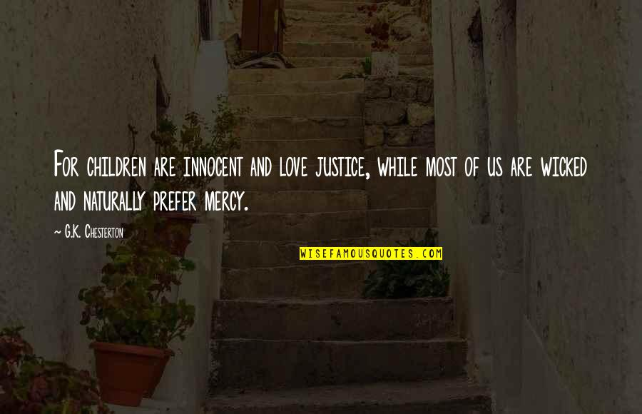 Wicked Love Quotes By G.K. Chesterton: For children are innocent and love justice, while