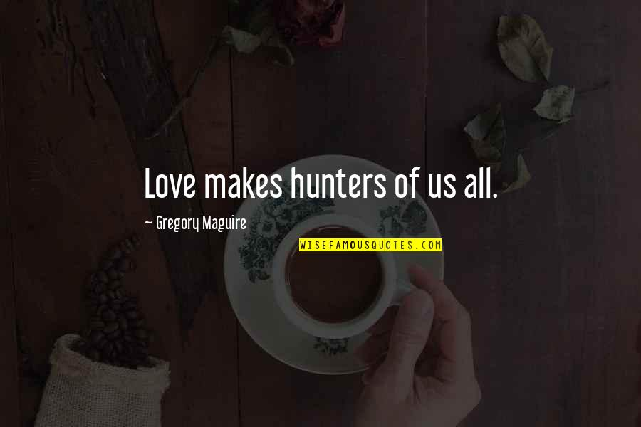 Wicked Love Quotes By Gregory Maguire: Love makes hunters of us all.