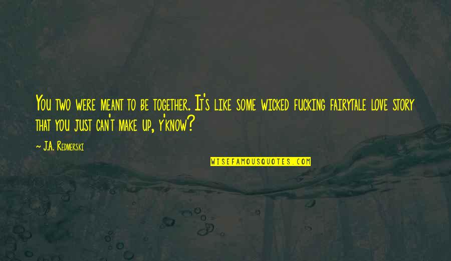 Wicked Love Quotes By J.A. Redmerski: You two were meant to be together. It's