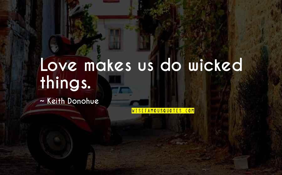 Wicked Love Quotes By Keith Donohue: Love makes us do wicked things.