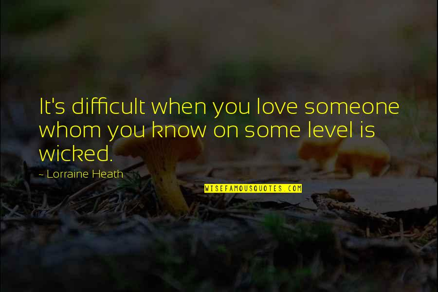 Wicked Love Quotes By Lorraine Heath: It's difficult when you love someone whom you