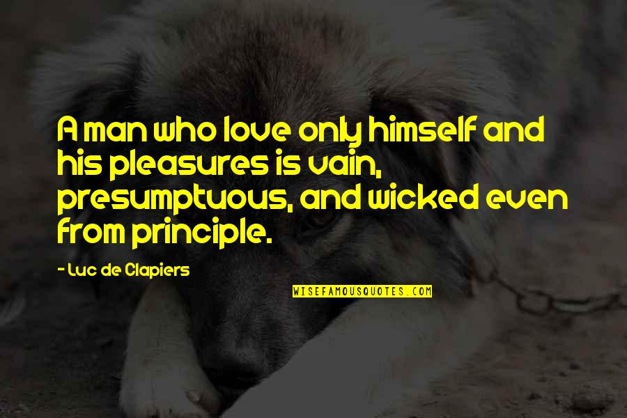 Wicked Love Quotes By Luc De Clapiers: A man who love only himself and his