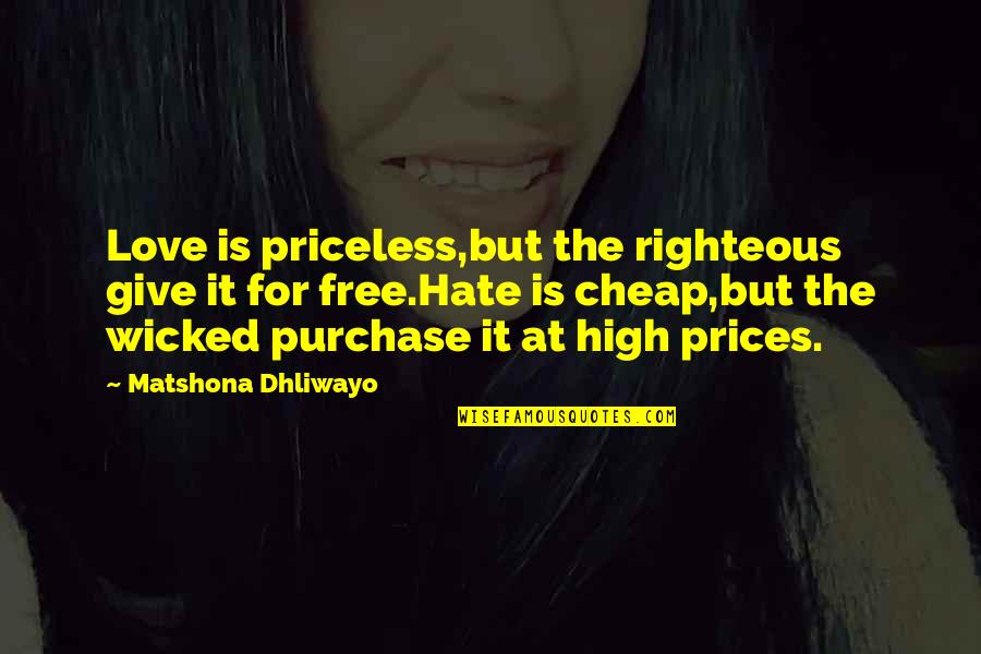 Wicked Love Quotes By Matshona Dhliwayo: Love is priceless,but the righteous give it for