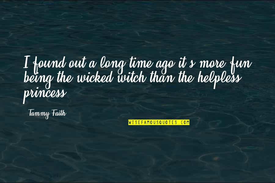 Wicked Love Quotes By Tammy Faith: I found out a long time ago it's