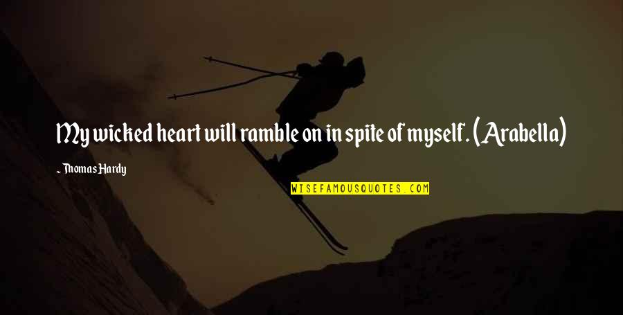 Wicked Love Quotes By Thomas Hardy: My wicked heart will ramble on in spite