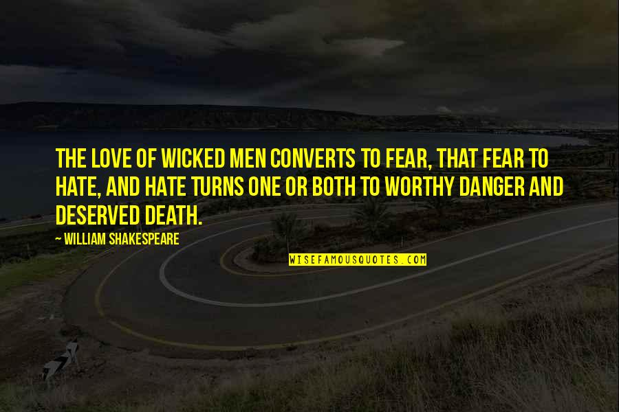 Wicked Love Quotes By William Shakespeare: The love of wicked men converts to fear,