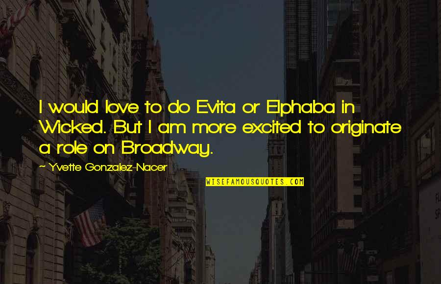 Wicked Love Quotes By Yvette Gonzalez-Nacer: I would love to do Evita or Elphaba