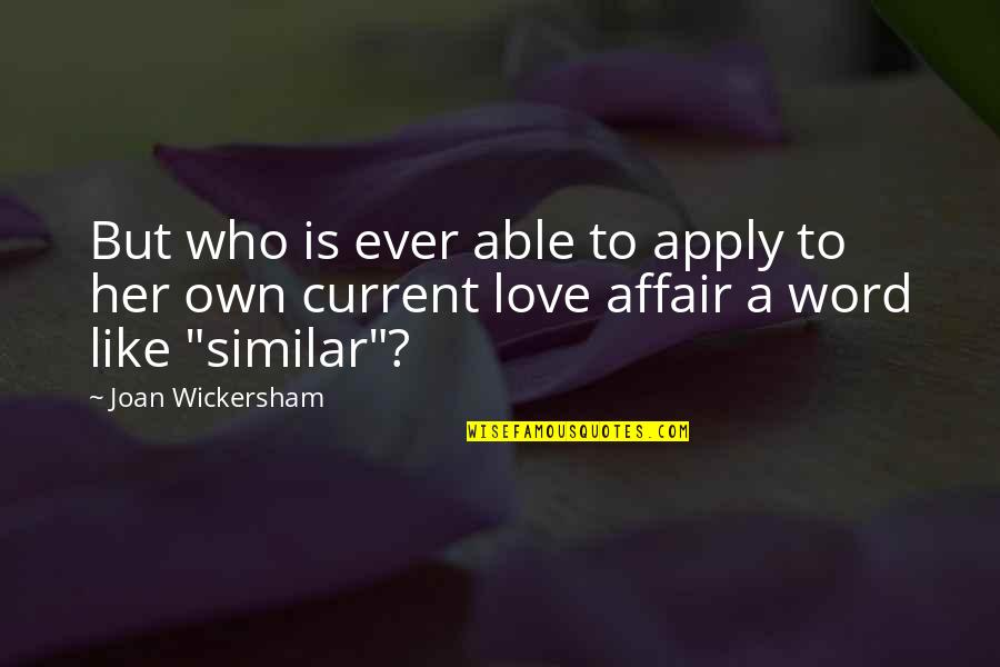 Wickersham Quotes By Joan Wickersham: But who is ever able to apply to