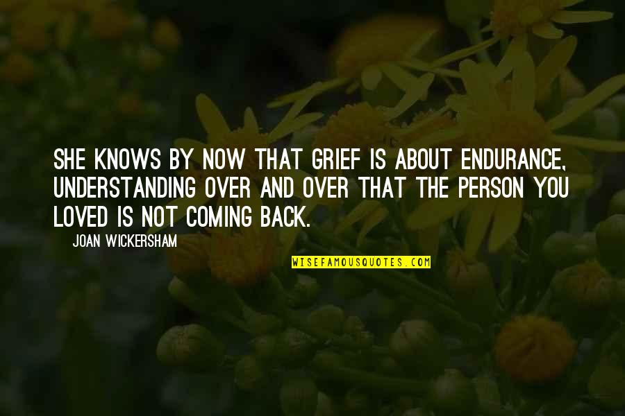 Wickersham Quotes By Joan Wickersham: She knows by now that grief is about