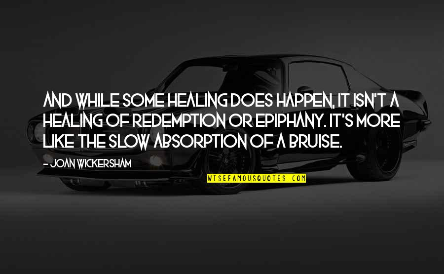 Wickersham Quotes By Joan Wickersham: And while some healing does happen, it isn't