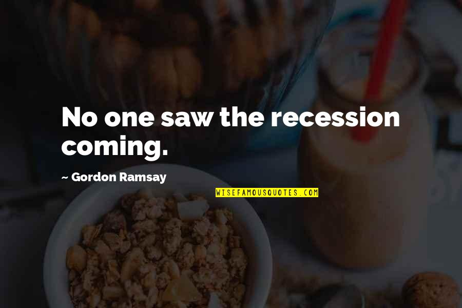 Wicket Keeper Quotes By Gordon Ramsay: No one saw the recession coming.