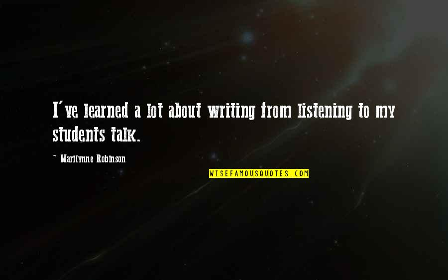 Wicket Keeper Quotes By Marilynne Robinson: I've learned a lot about writing from listening
