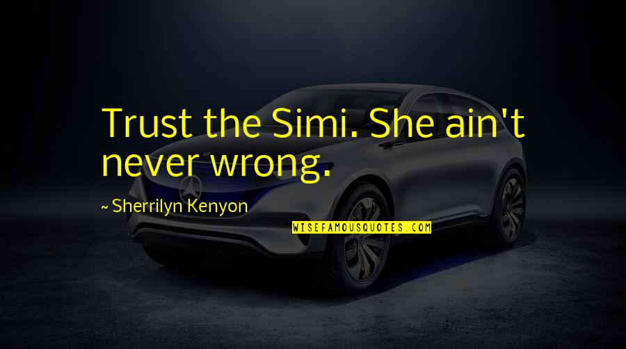 Wicket Keeper Quotes By Sherrilyn Kenyon: Trust the Simi. She ain't never wrong.