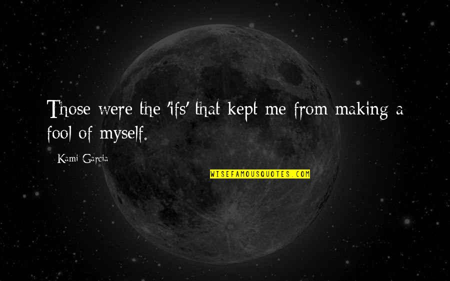 Widow Clicquot Quotes By Kami Garcia: Those were the 'ifs' that kept me from