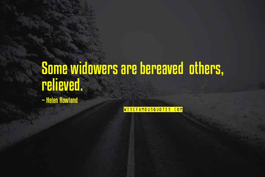Widowers Quotes By Helen Rowland: Some widowers are bereaved others, relieved.