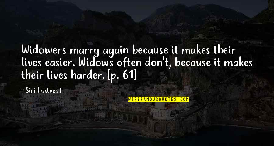 Widowers Quotes By Siri Hustvedt: Widowers marry again because it makes their lives